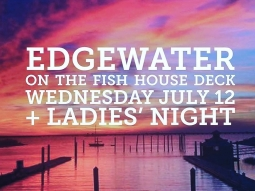Joint us on The Deck for live music + Ladies' Night $2 drinks. Edgewater 8-11 then DJ Tony C!